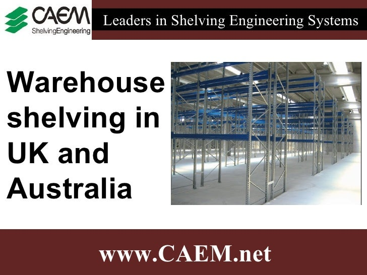 Leaders in Shelving Engineering Systems    Warehouse shelving in UK and Australia        www.CAEM.net