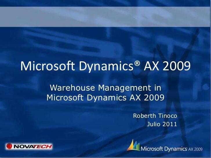 Microsoft Dynamics® AX 2009    Warehouse Management in    Microsoft Dynamics AX 2009                       Roberth Tinoco ...