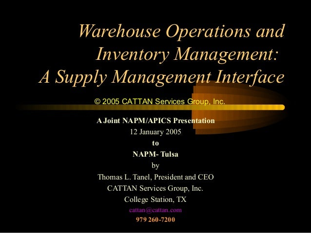 Warehouse Operations and Inventory Management: A Supply Management Interface © 2005 CATTAN Services Group, Inc. A Joint NA...