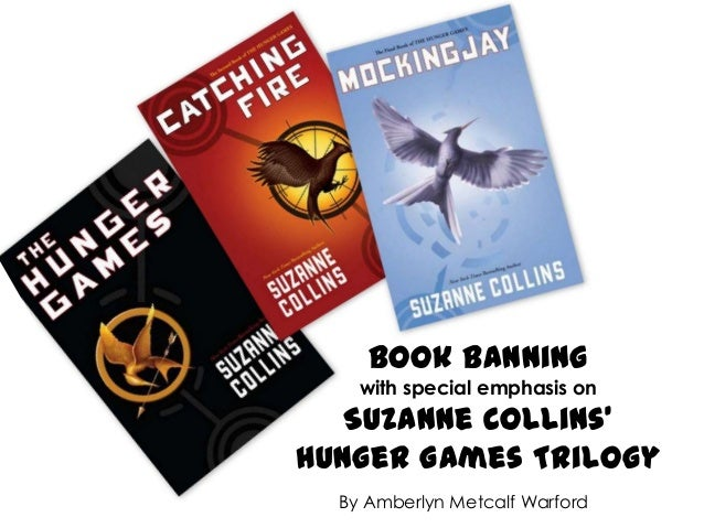 Book Banning    with special emphasis on  Suzanne Collins'Hunger Games Trilogy  By Amberlyn Metcalf Warford