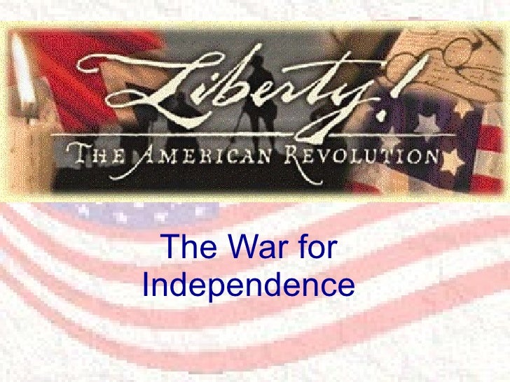 The American War for Independence The War for Independence