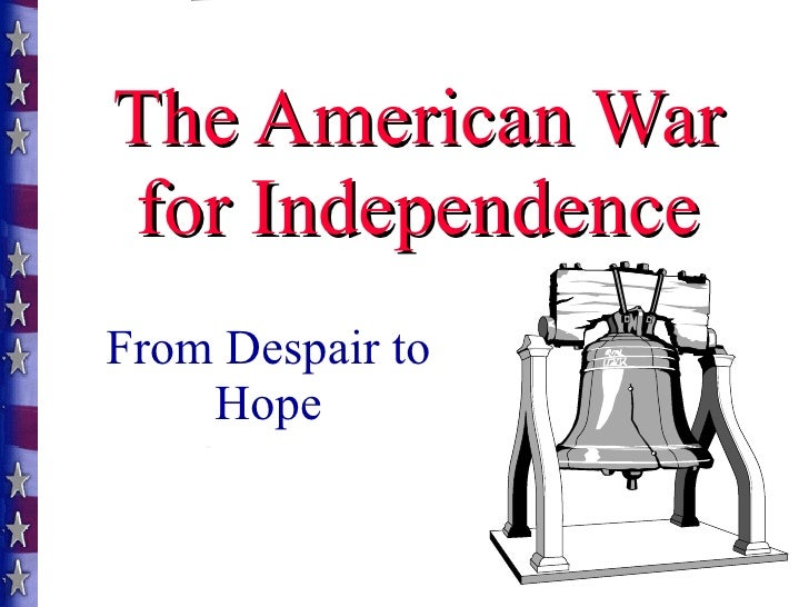 The American War for Independence From Despair to Hope