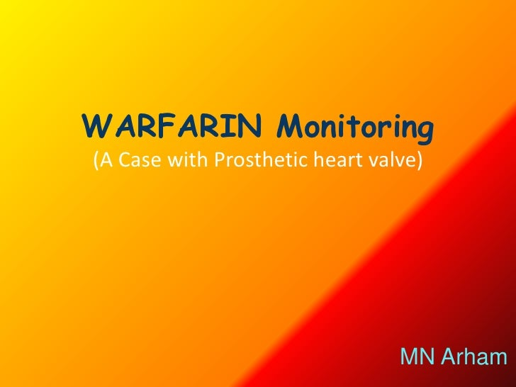 WARFARIN Monitoring (A Case with Prosthetic heart valve)                                      MN Arham