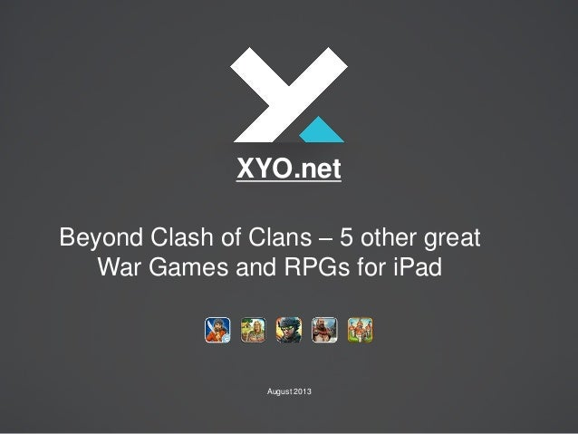 Beyond Clash of Clans – 5 other great War Games and RPGs for iPad XYO.net August 2013