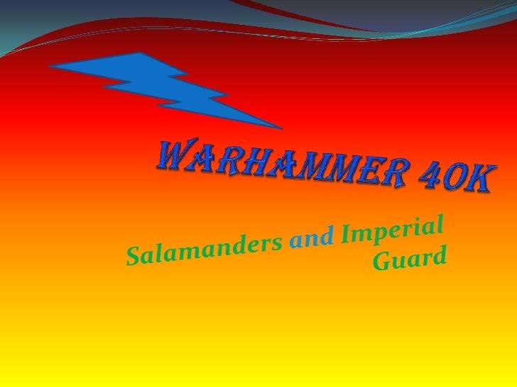 Warhammer 40K<br />Salamandersand Imperial Guard<br />