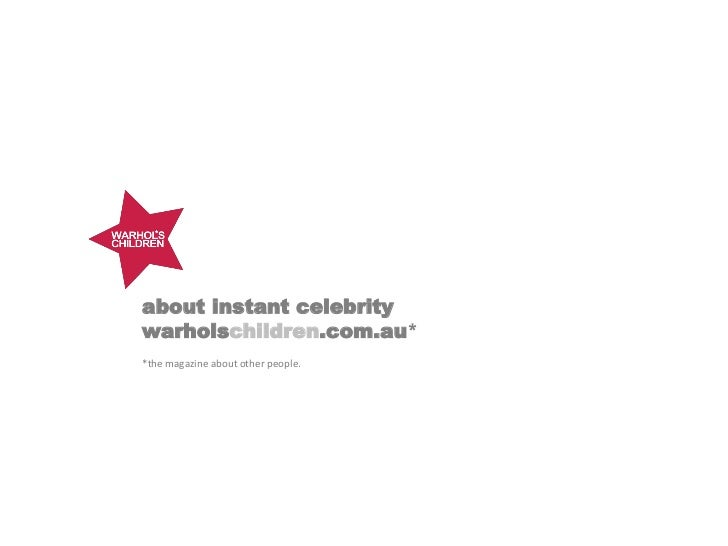 about instant celebritywarholschildren.com.au**the magazine about other people.