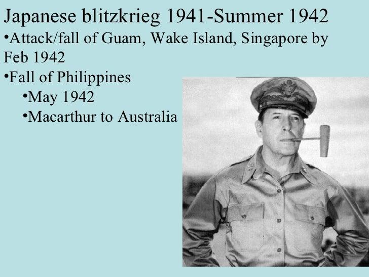 <ul><li>Japanese blitzkrieg 1941-Summer 1942 </li></ul><ul><li>Attack/fall of Guam, Wake Island, Singapore by Feb 1942 </l...