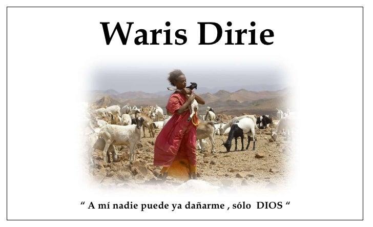 "Waris Dirie ""  A mí nadie puede ya dañarme , sólo  DIOS """