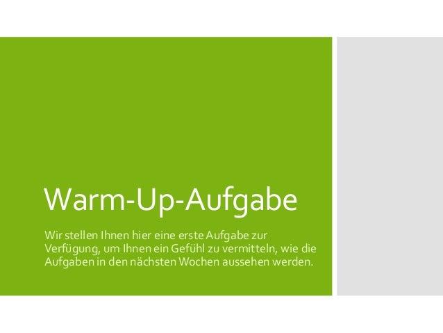 Warm-Up-AufgabeWir stellen Ihnen hier eine erste Aufgabe zurVerfügung, um Ihnen ein Gefühl zu vermitteln, wie dieAufgaben ...