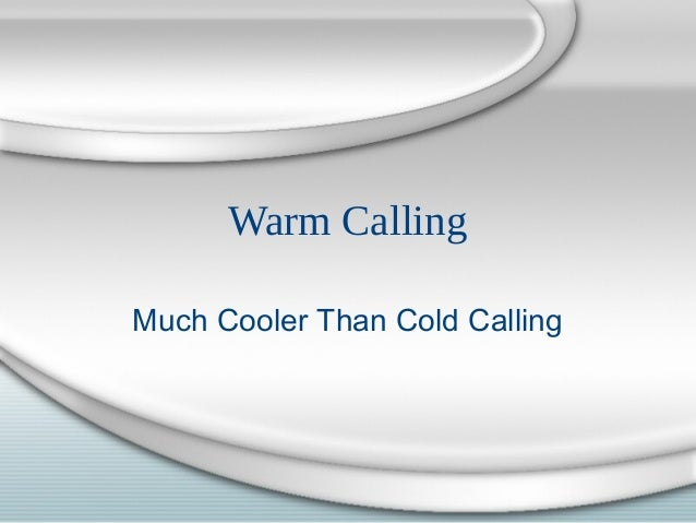 Warm Calling Much Cooler Than Cold Calling