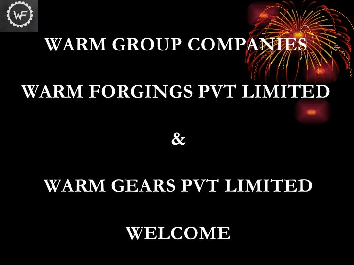 WARM GROUP COMPANIES  WARM FORGINGS PVT LIMITED  & WARM GEARS PVT LIMITED WELCOME