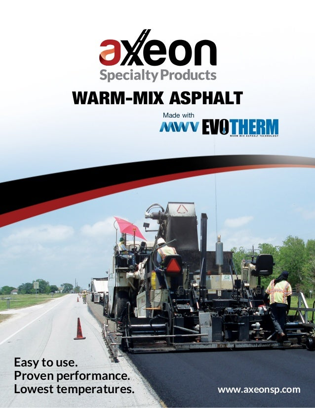 Easy to use. Proven performance. Lowest temperatures. Made with WARM-MIX ASPHALT www.axeonsp.com