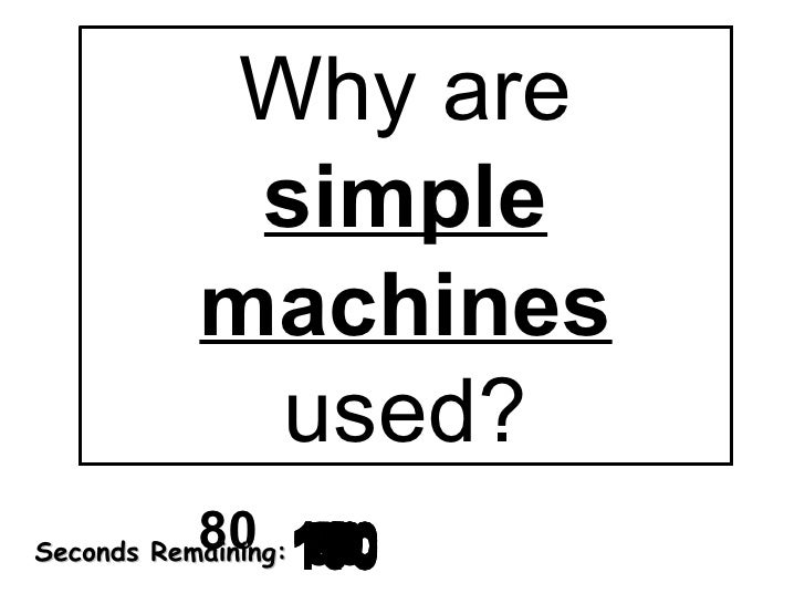 Why are  simple machines  used? 180 170 160 150 140 130 120 110 100 90 80 70 60 50 40 30 20 1 9 8 7 6 5 4 3 2 0 Seconds Re...