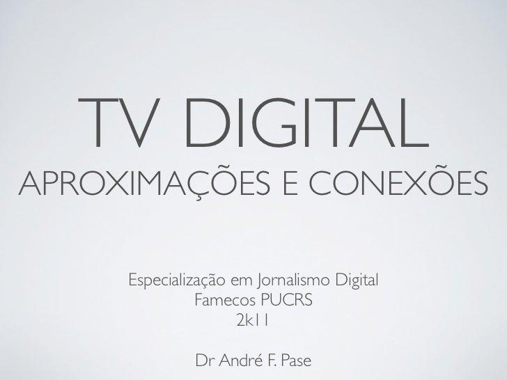 TV DIGITALAPROXIMAÇÕES E CONEXÕES     Especialização em Jornalismo Digital               Famecos PUCRS                    ...