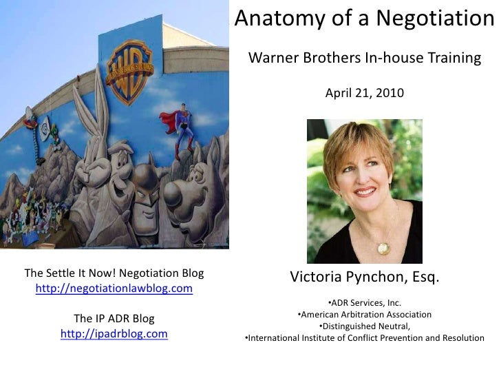 Anatomy of a Negotiation<br />Warner Brothers In-house Training<br />April 21, 2010<br />Victoria Pynchon, Esq.<br /><ul><...