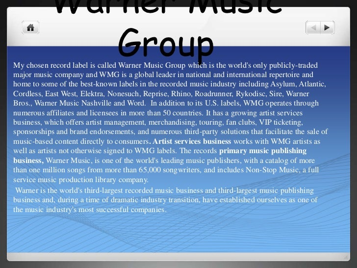 Warner Music Group<br />My chosen record label is called Warner Music Group which is the world's only publicly-traded majo...