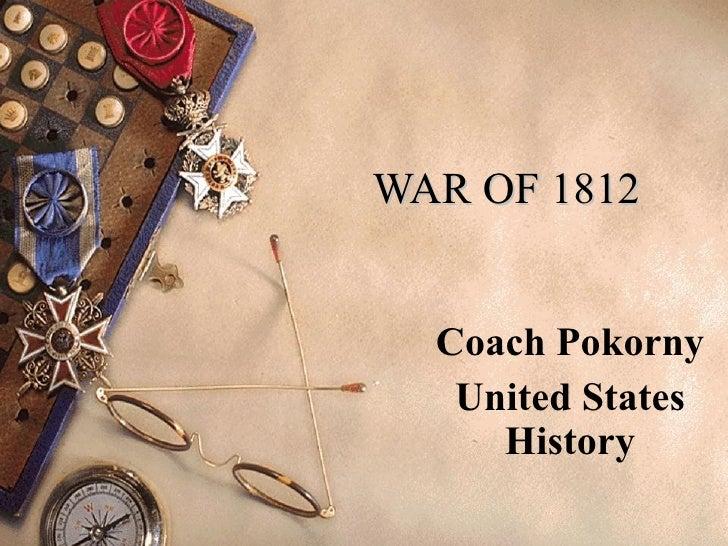 WAR OF 1812 Coach Pokorny United States History