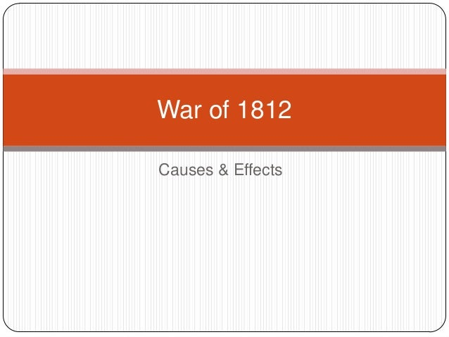 Causes & Effects War of 1812