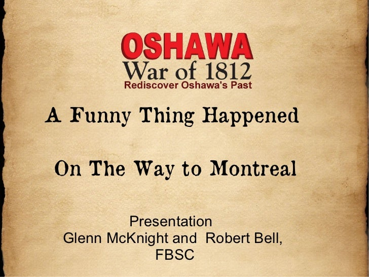 A Funny Thing HappenedOn The Way to Montreal         Presentation Glenn McKnight and Robert Bell,             FBSC
