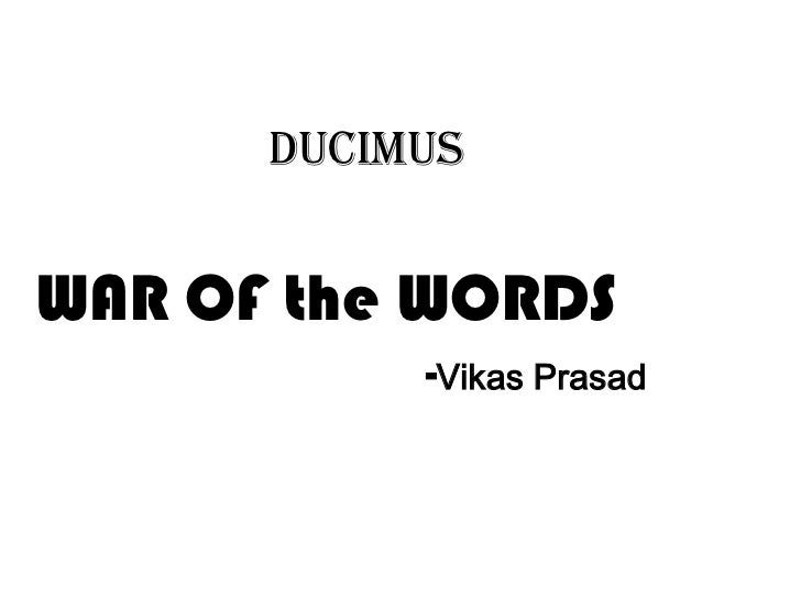 DUCIMUSWAR OF the WORDS           -Vikas Prasad