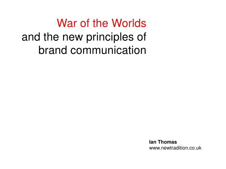 War of the Worlds<br />and the new principles of brand communication <br />Ian Thomas<br />www.newtradition.co.uk<br />