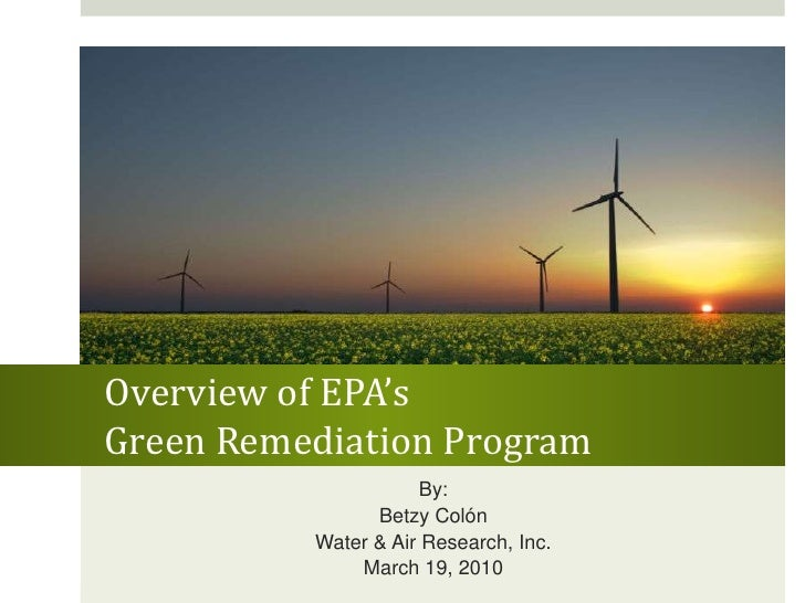 Overview of EPA's Green Remediation Program<br />By:<br />Betzy Colón<br />Water & Air Research, Inc.<br />March 19, 2010<...