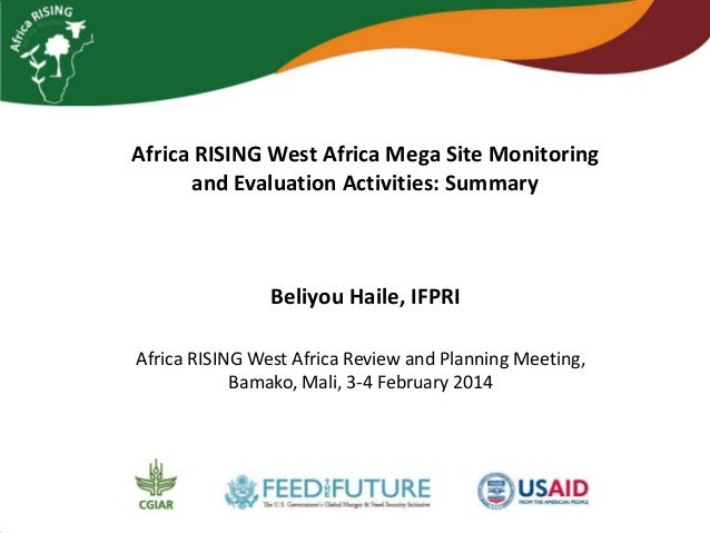 Africa RISING West Africa Mega Site Monitoring and Evaluation Activities: Summary  Beliyou Haile, IFPRI Africa RISING West...