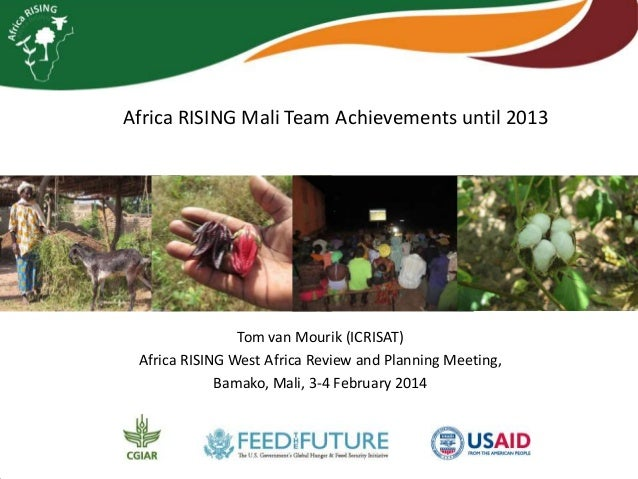 Africa RISING Mali Team Achievements until 2013  Tom van Mourik (ICRISAT) Africa RISING West Africa Review and Planning Me...