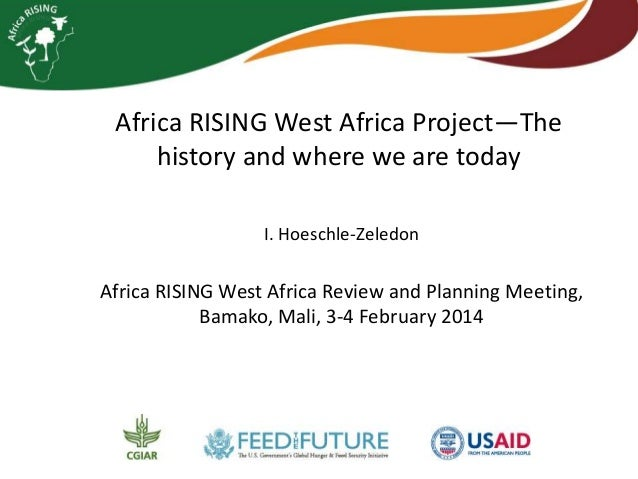 Africa RISING West Africa Project—The history and where we are today I. Hoeschle-Zeledon  Africa RISING West Africa Review...