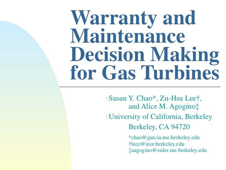 Warranty and Maintenance Decision Making for Gas Turbines  <ul><li>Susan Y. Chao*, Zu-Hsu Lee † ,  and Alice M. Agogino ‡ ...