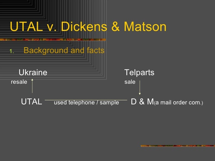 UTAL v. Dickens & Matson <ul><li>Background and facts </li></ul><ul><li>Ukraine  Telparts </li></ul><ul><li>resale  sale <...