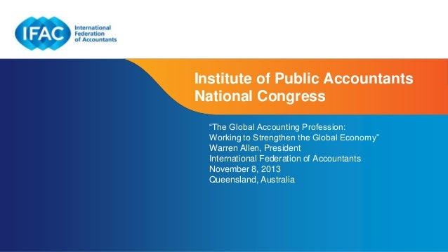 "Institute of Public Accountants National Congress ""The Global Accounting Profession: Working to Strengthen the Global Econ..."