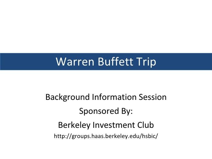 Background Information Session Sponsored By: Berkeley Investment Club http://groups.haas.berkeley.edu/hsbic/ Warren Buffet...
