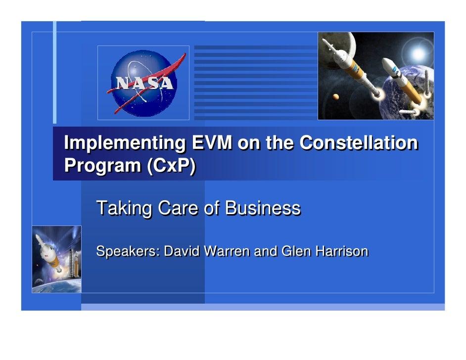 Implementing EVM on the ConstellationProgram (CxP)   Taking Care of Business   Speakers: David Warren and Glen Harrison