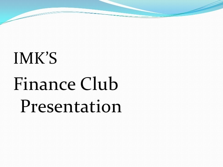 IMK'S<br />Finance Club Presentation<br />