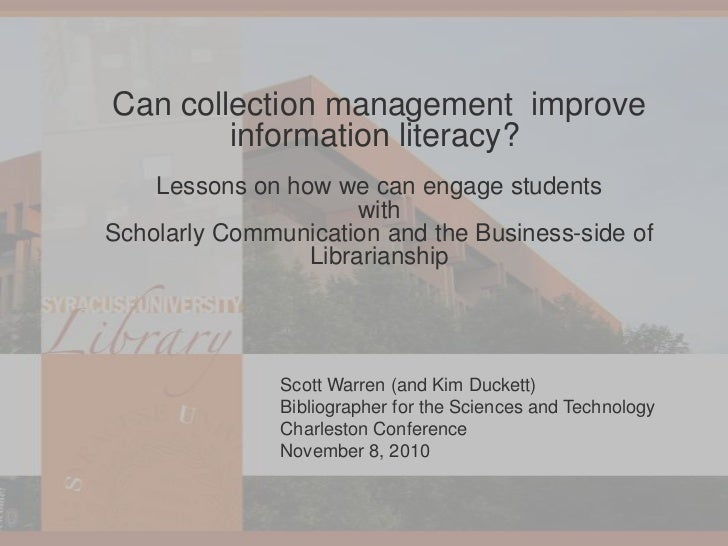 Can collection management  improve information literacy?  Lessons on how we can engage students with Scholarly Communication and the Business-side of Librarianship