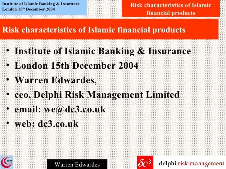 Risk characteristics of Islamic financial products <ul><li>Institute of Islamic Banking & Insurance </li></ul><ul><li>Lond...