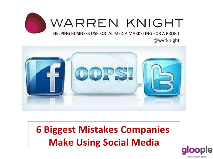 6 Biggest Mistakes Companies  Make Using Social Media HELPING BUSINESS USE SOCIAL MEDIA MARKETING FOR A PROFIT @wvrknight