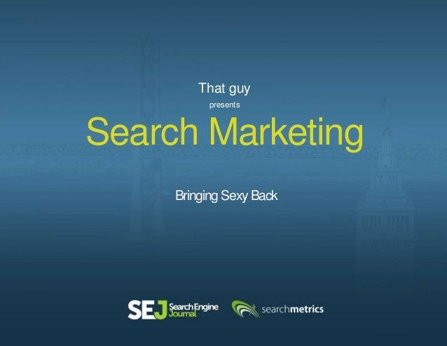 "Warren Lee: ""Search Marketing: Bringing Sexy Back"" #SEJSF"