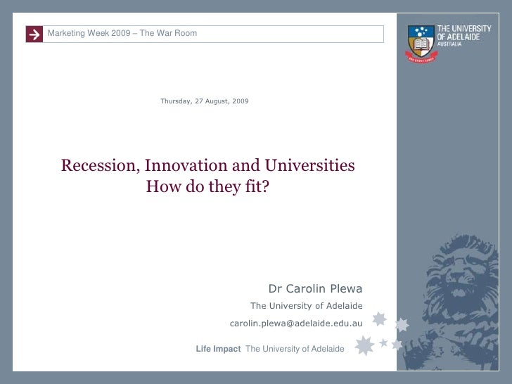 Recession, Innovation and UniversitiesHow do they fit?<br />Dr Carolin Plewa <br />The University of Adelaide<br />carolin...