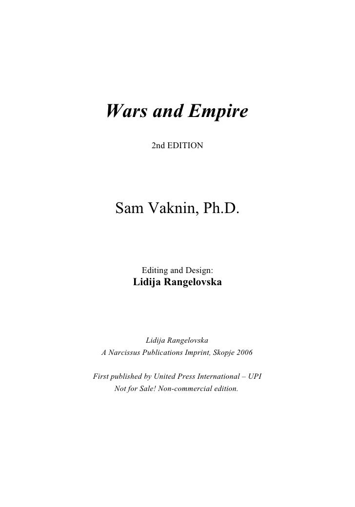 Wars and Empire                  2nd EDITION           Sam Vaknin, Ph.D.                 Editing and Design:             L...