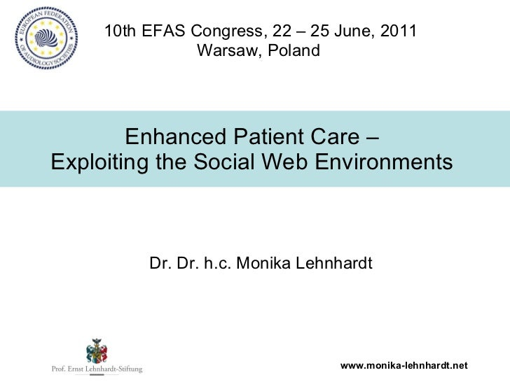 Enhanced Patient Care –  Exploiting the Social Web Environments   10th EFAS Congress, 22 – 25 June, 2011 Warsaw, Poland   ...