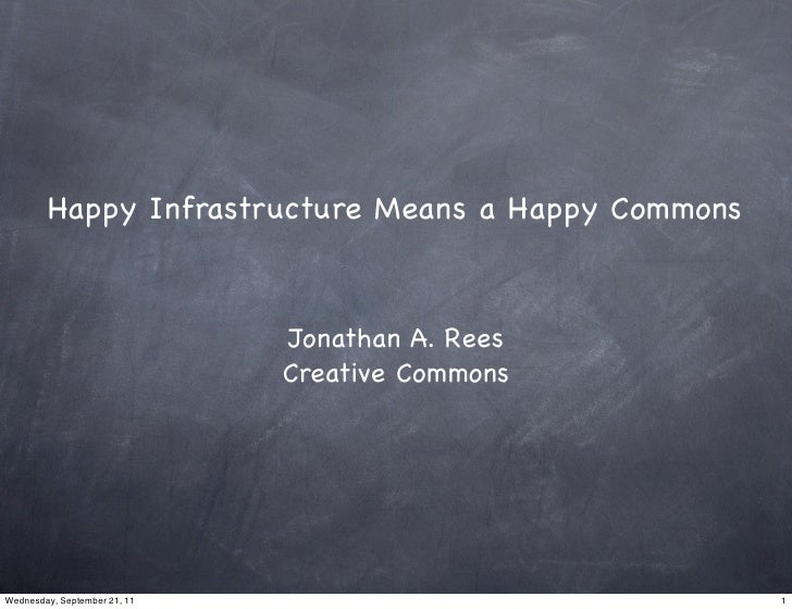 Happy Infrastructure Means a Happy Commons                              Jonathan A. Rees                              Crea...