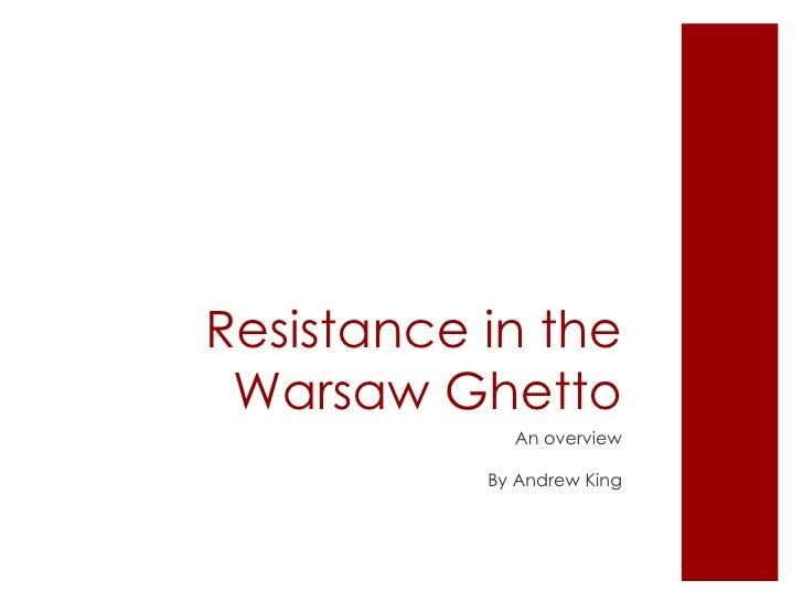 Resistance in the Warsaw Ghetto <ul><li>An overview </li></ul><ul><li>By Andrew King </li></ul>