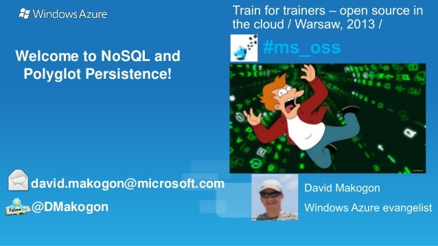 Welcome to NoSQL and Polyglot Persistence!  david.makogon@microsoft.com @DMakogon