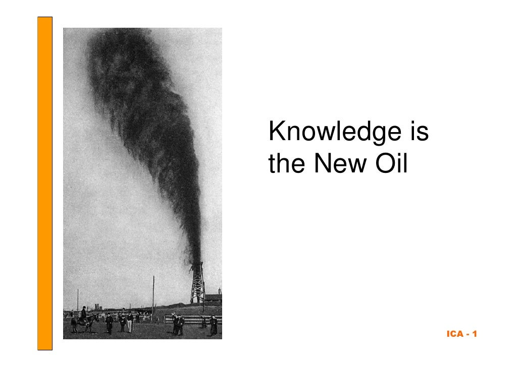 Knowledge is the New Oil                    ICA - 1