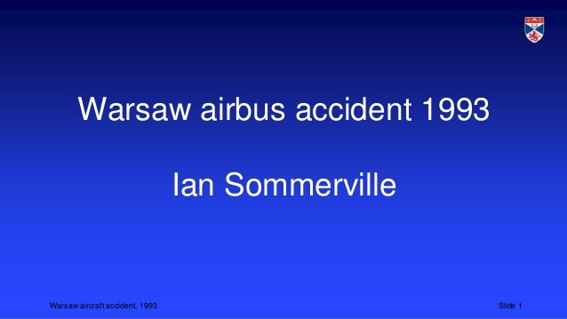 Warsaw airbus accident 1993 Ian Sommerville  Warsaw aircraft accident, 1993  Slide 1