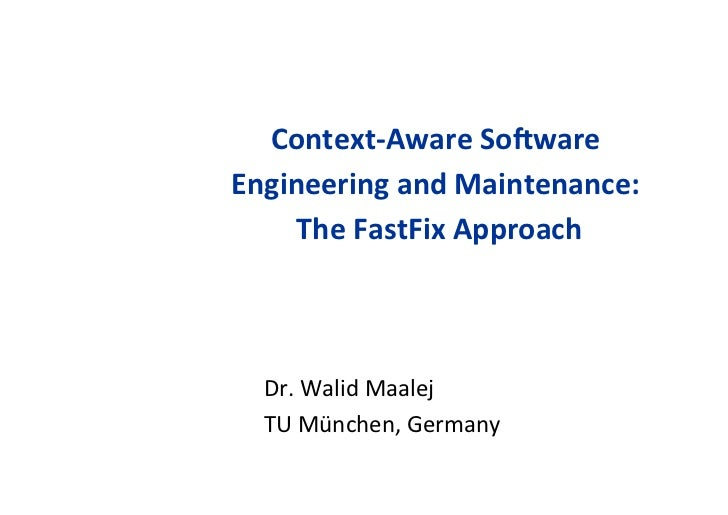 Context-‐Aware So.ware Engineering and Maintenance:                                           The FastFix ...