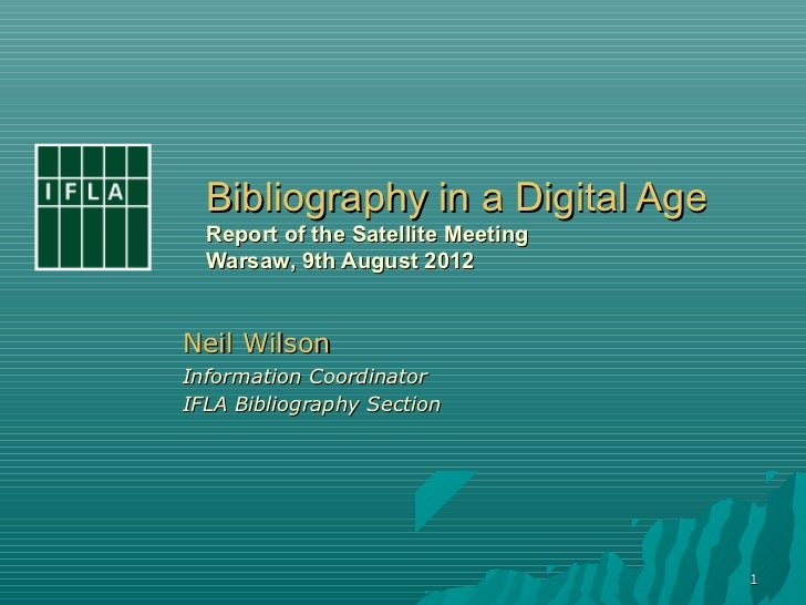Bibliography in a Digital Age  Report of the Satellite Meeting  Warsaw, 9th August 2012Neil WilsonInformation CoordinatorI...