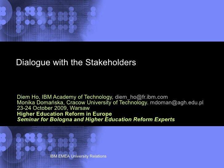 Dialogue with the Stakeholders  Diem Ho, IBM Academy of Technology,  [email_address] Monika Domańska, Cracow University of...
